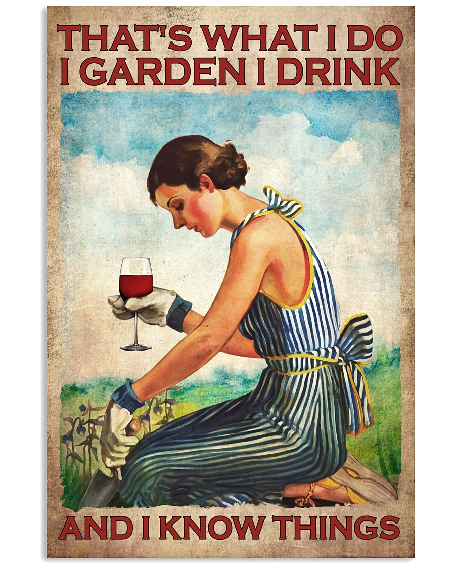 Wine Thats what I do I garden I drink and I know things poster