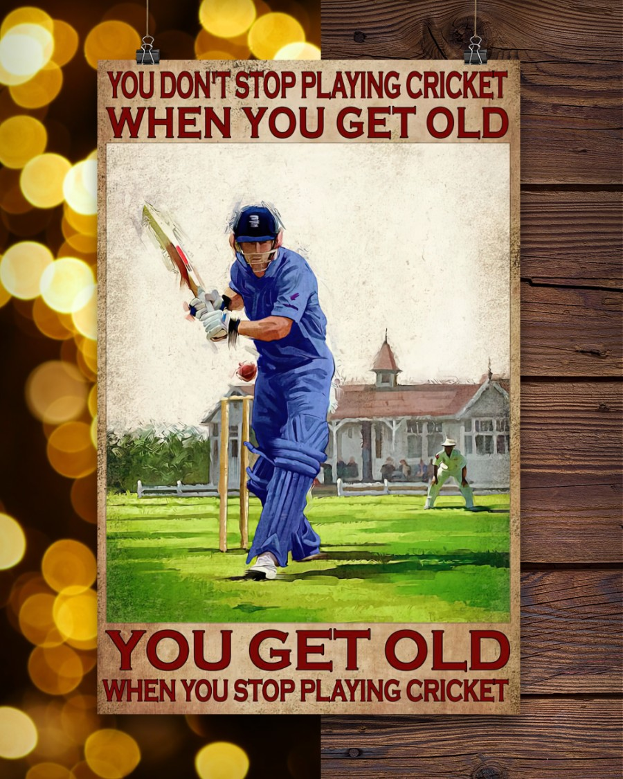 You dont playing cricket when you get old you get old when you stop playing cricket poster 2