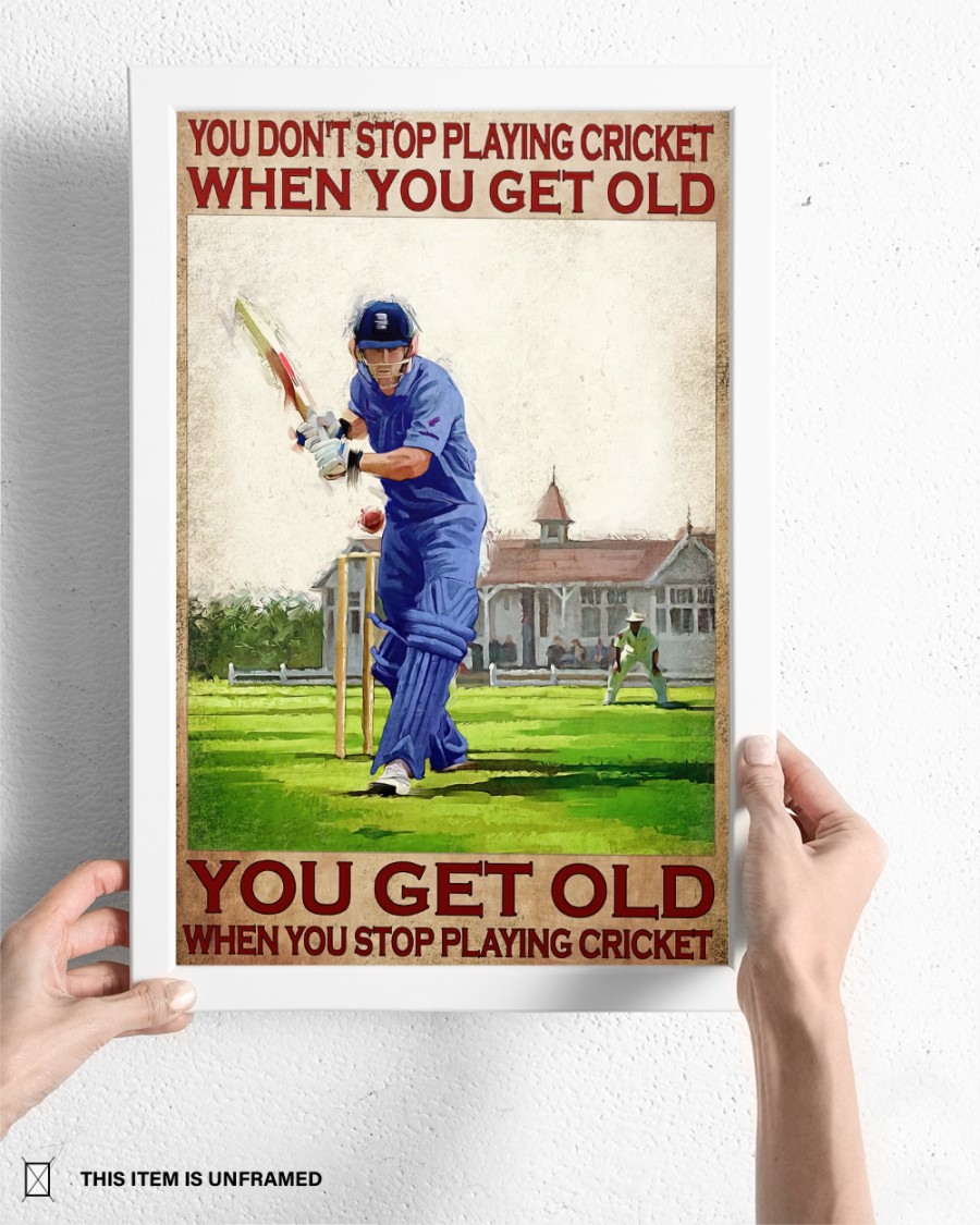 You dont playing cricket when you get old you get old when you stop playing cricket poster 3