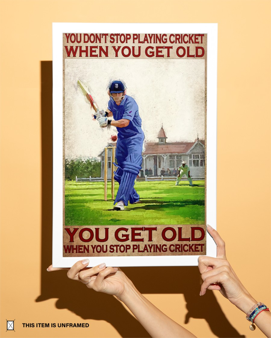You dont playing cricket when you get old you get old when you stop playing cricket poster 4