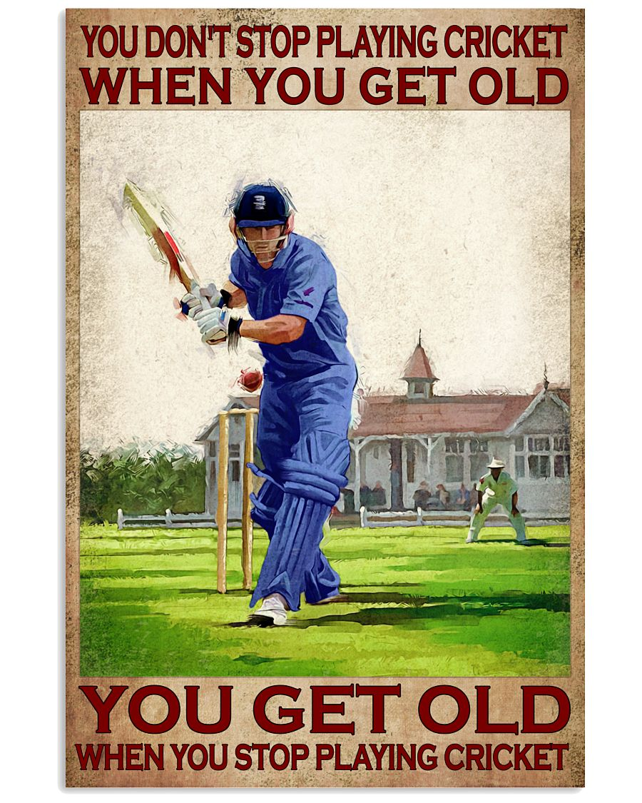 You dont stop playing cricket when you get old poster