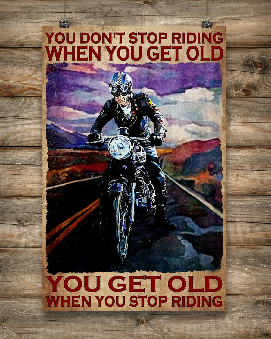 You dont stop riding when you get old you get old when you stop riding poster 4