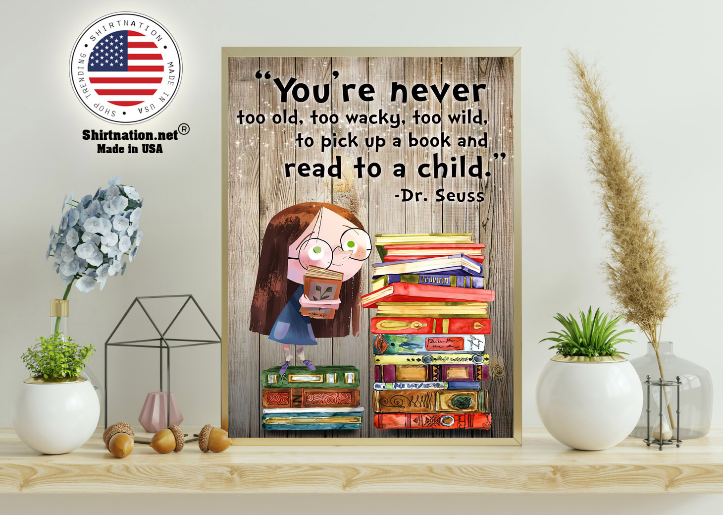 Youre never too old too waky too wild to pick up a book and read to a child poster 11