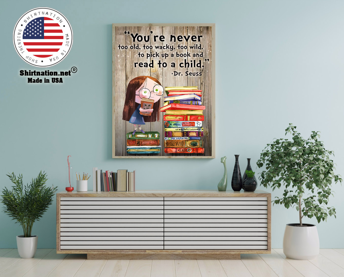 Youre never too old too waky too wild to pick up a book and read to a child poster 12