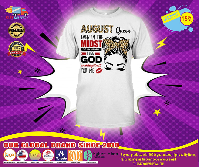 August queen even in the midst of my storm 2D shirt1