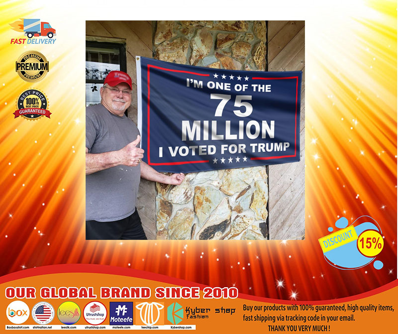 Im one of the 75 millions I vote for Trump flag3