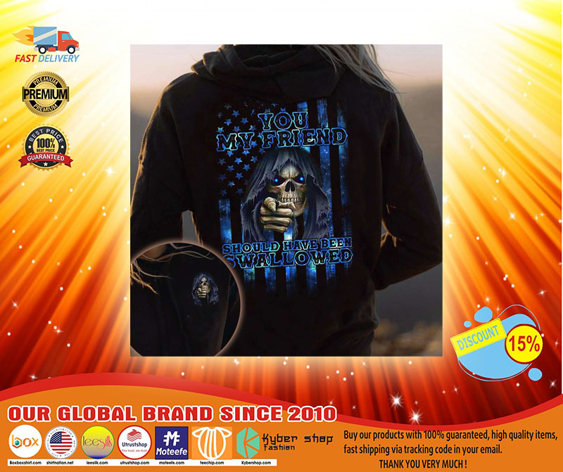 Skull you my friend should have been swallowed 3d hoodie3