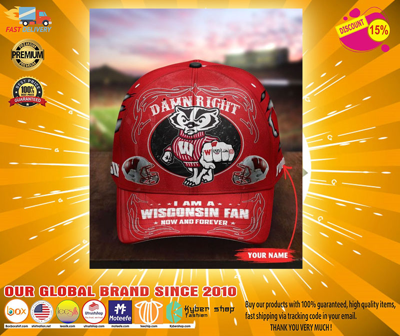 Wiba Damn right I am a Wisconsin fan now and forever custom cap3