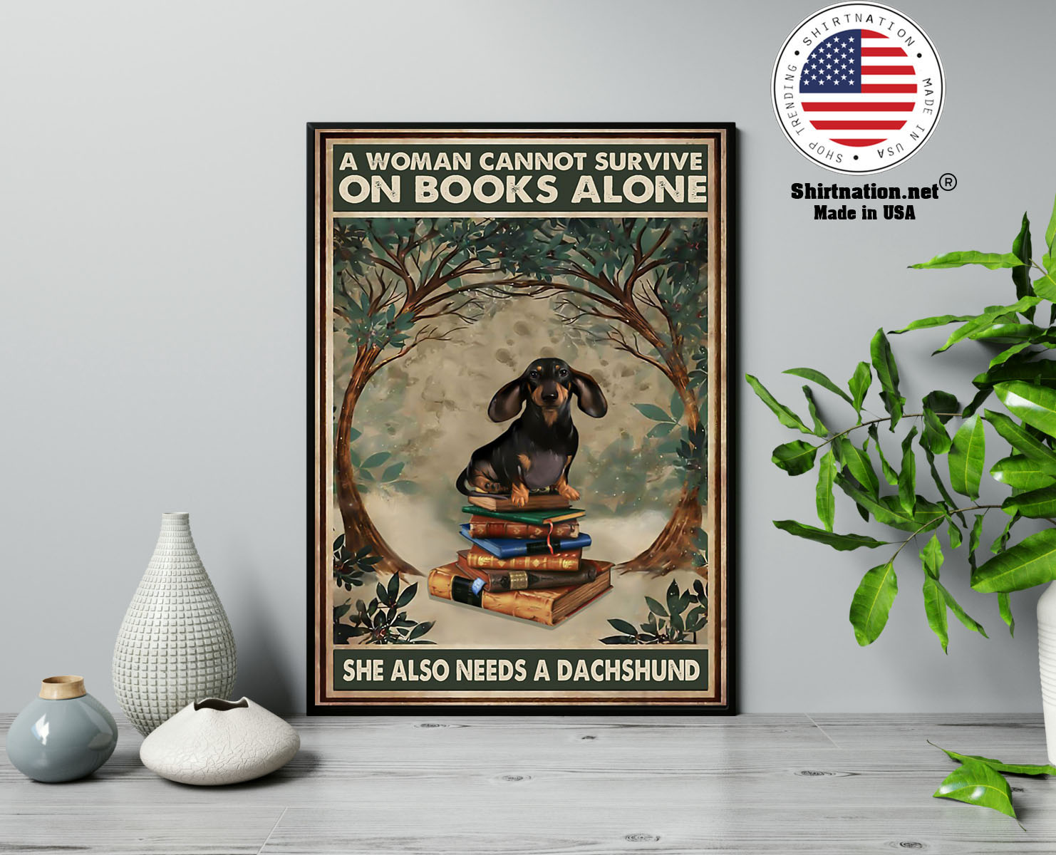 A woman cannot survive on the book alone she need dachshund poster 13