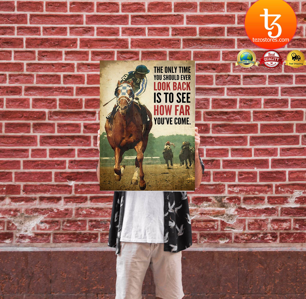 Horse racing The only time you should ever look back is to see how far youve come poster9
