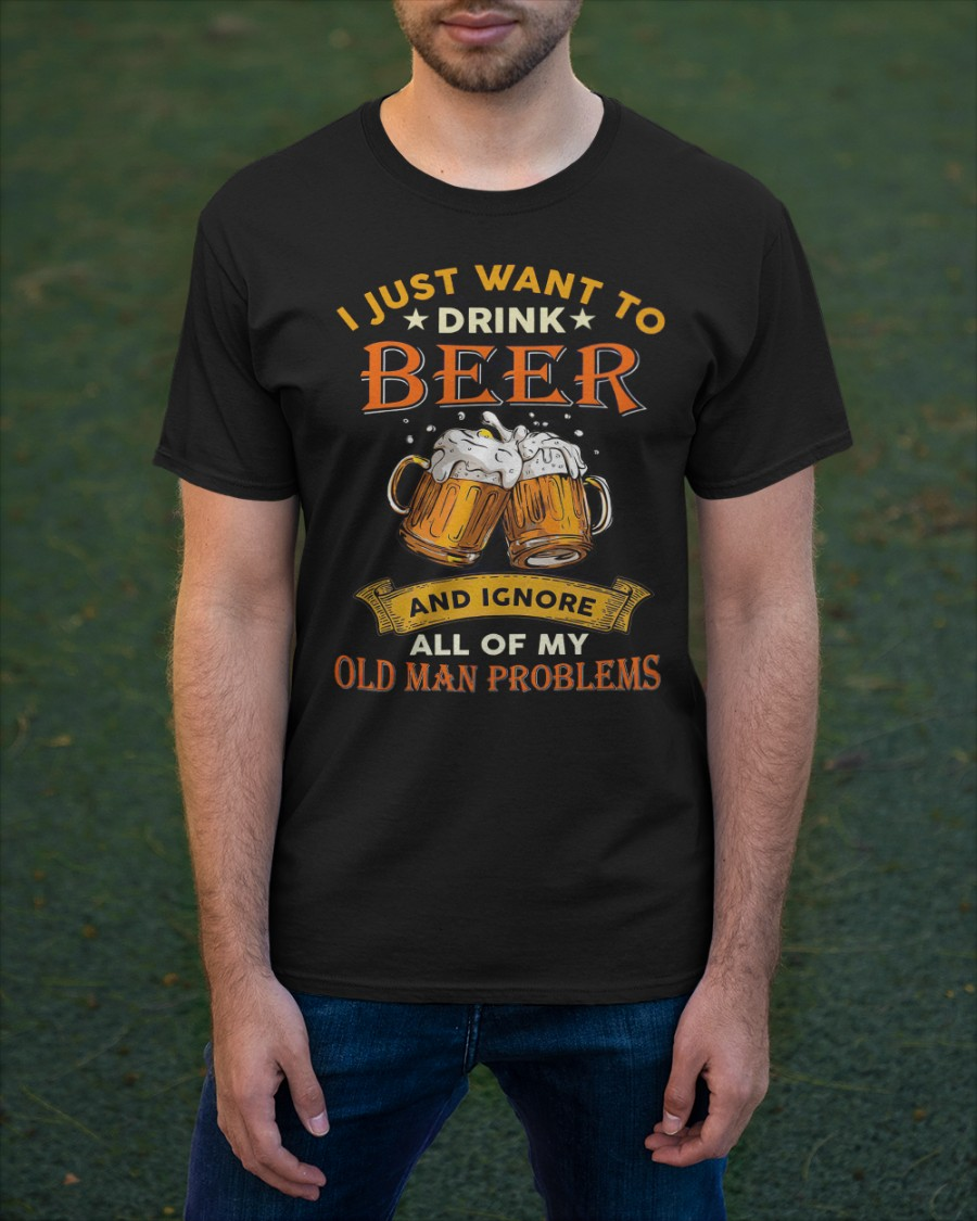 I just want to drink beer and ignore all of my old man problems shirt 12