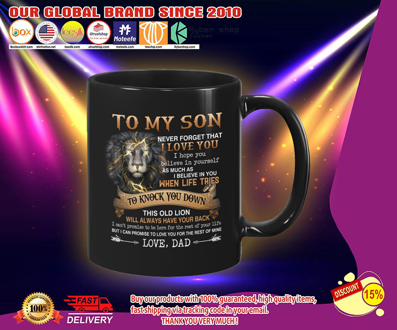 Lion To my son never forget that I love you I hope you believe in yourself mug 2
