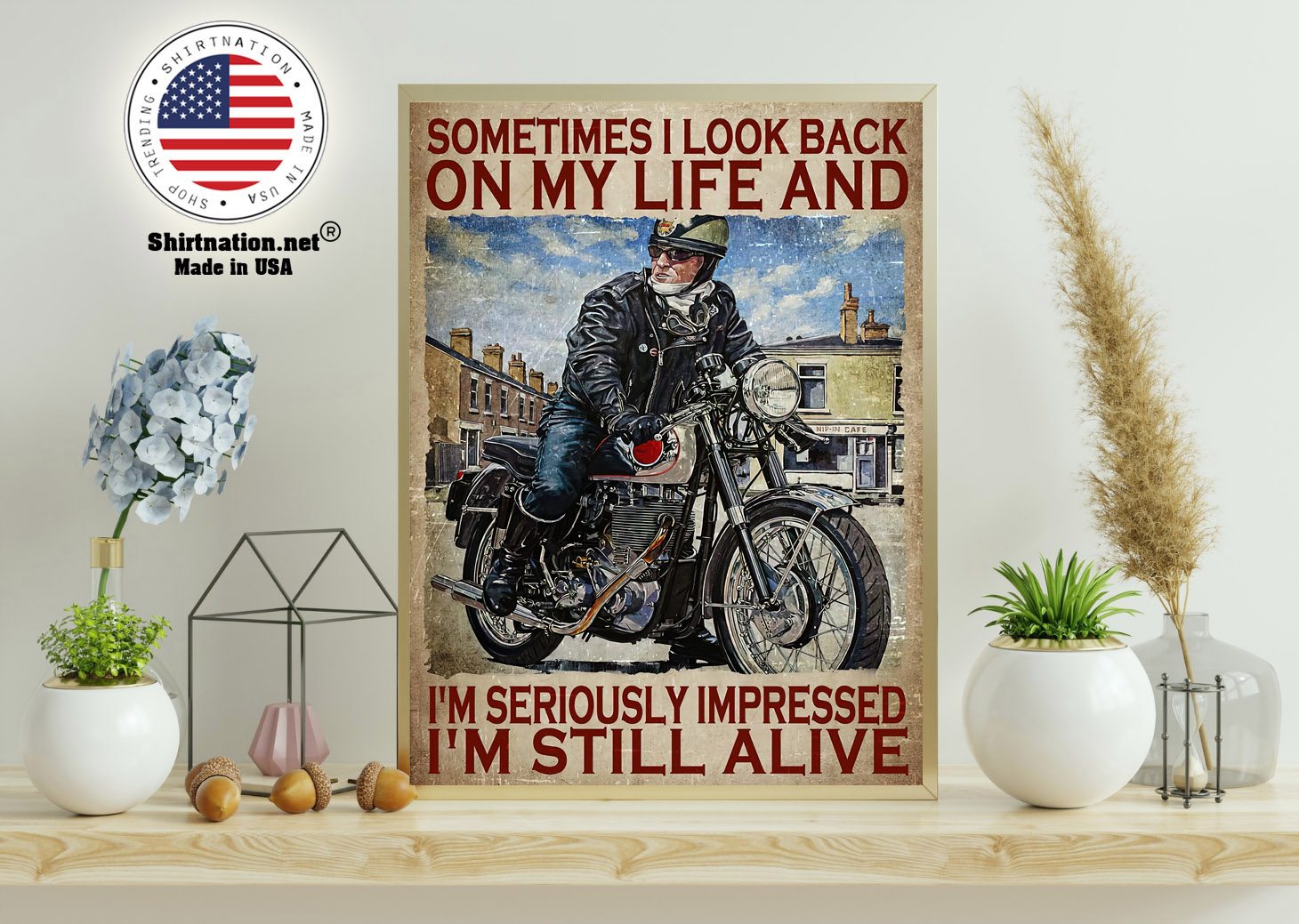 Motorcycles man Sometimes I look back on my life and Im seriously impressed Im still alive poster 11