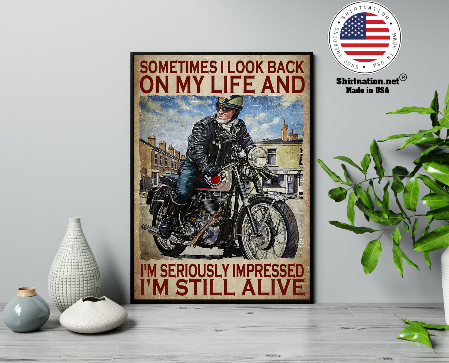 Motorcycles man Sometimes I look back on my life and Im seriously impressed Im still alive poster 13