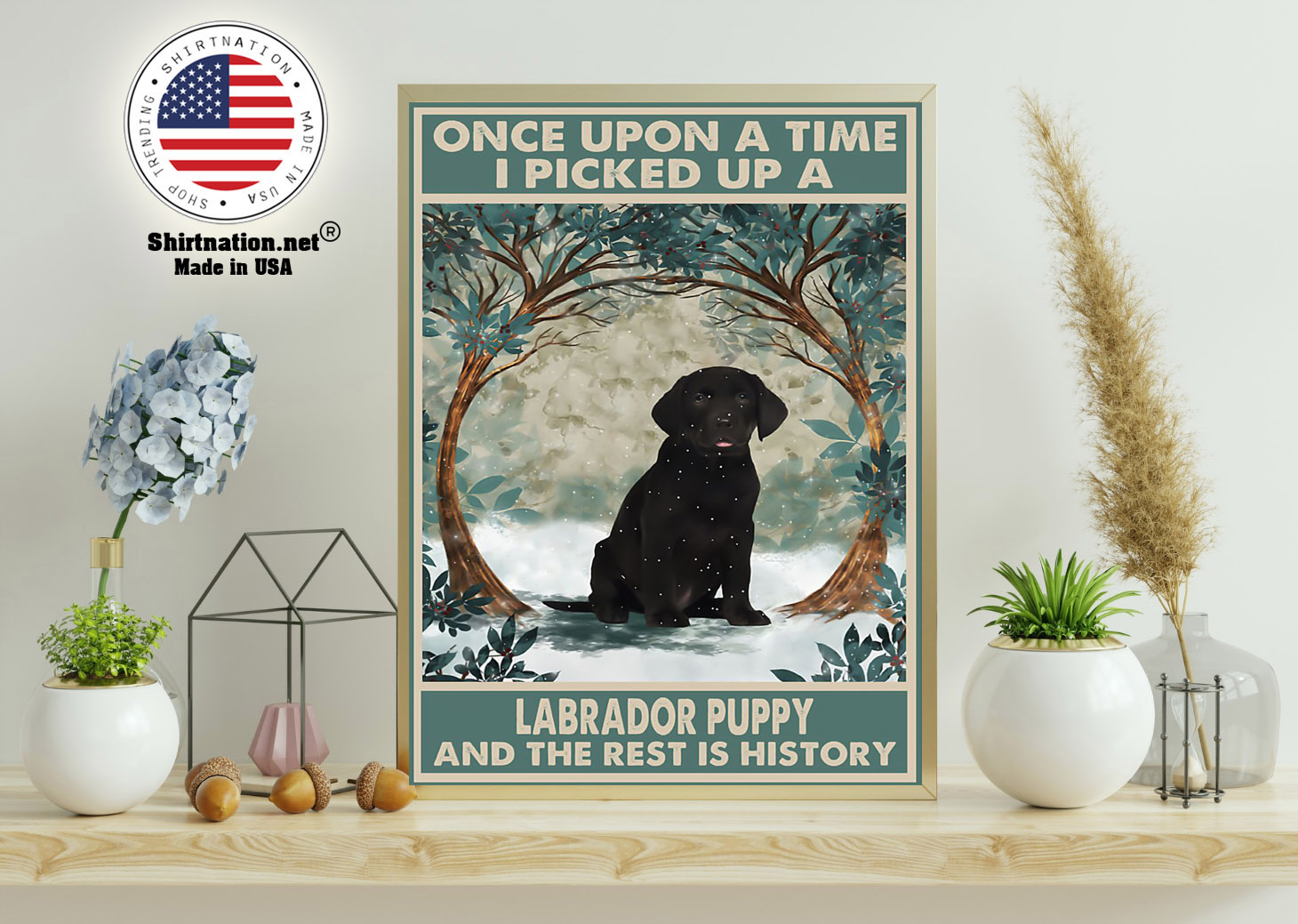 Once upon a time I picked up a labrador puppy and the rest is history poster 11