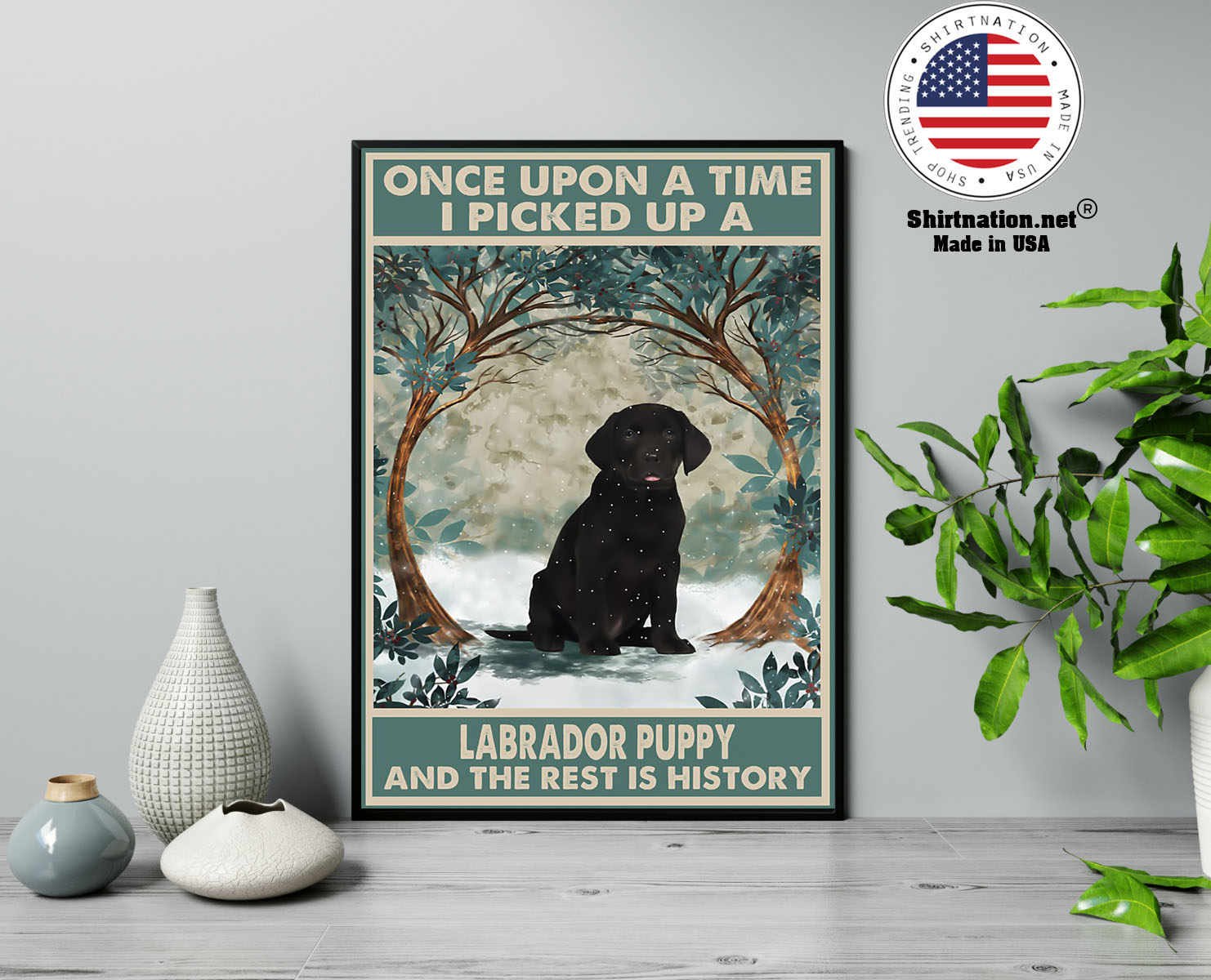 Once upon a time I picked up a labrador puppy and the rest is history poster 13