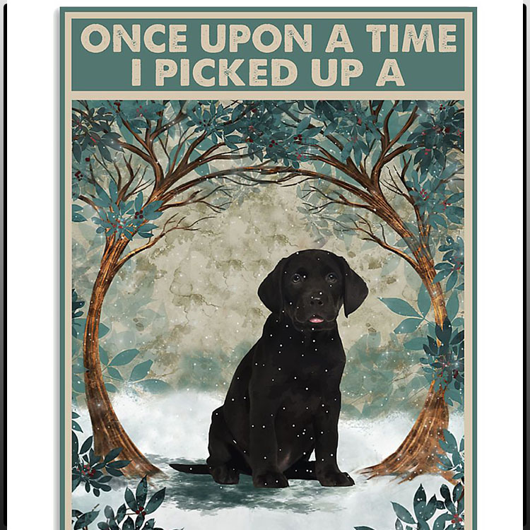 Once upon a time I picked up a labrador puppy and the rest is history poster