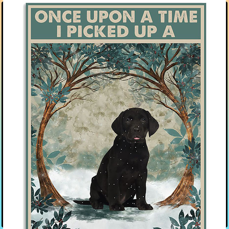Once upon a time I picked up a labrador puppy and the rest is history poster1