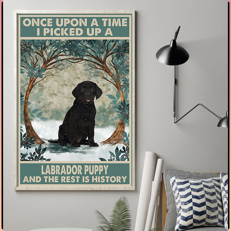 Once upon a time I picked up a labrador puppy and the rest is history poster4