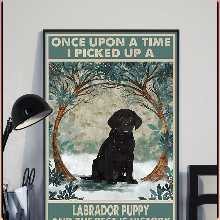 Once upon a time I picked up a labrador puppy and the rest is history poster5