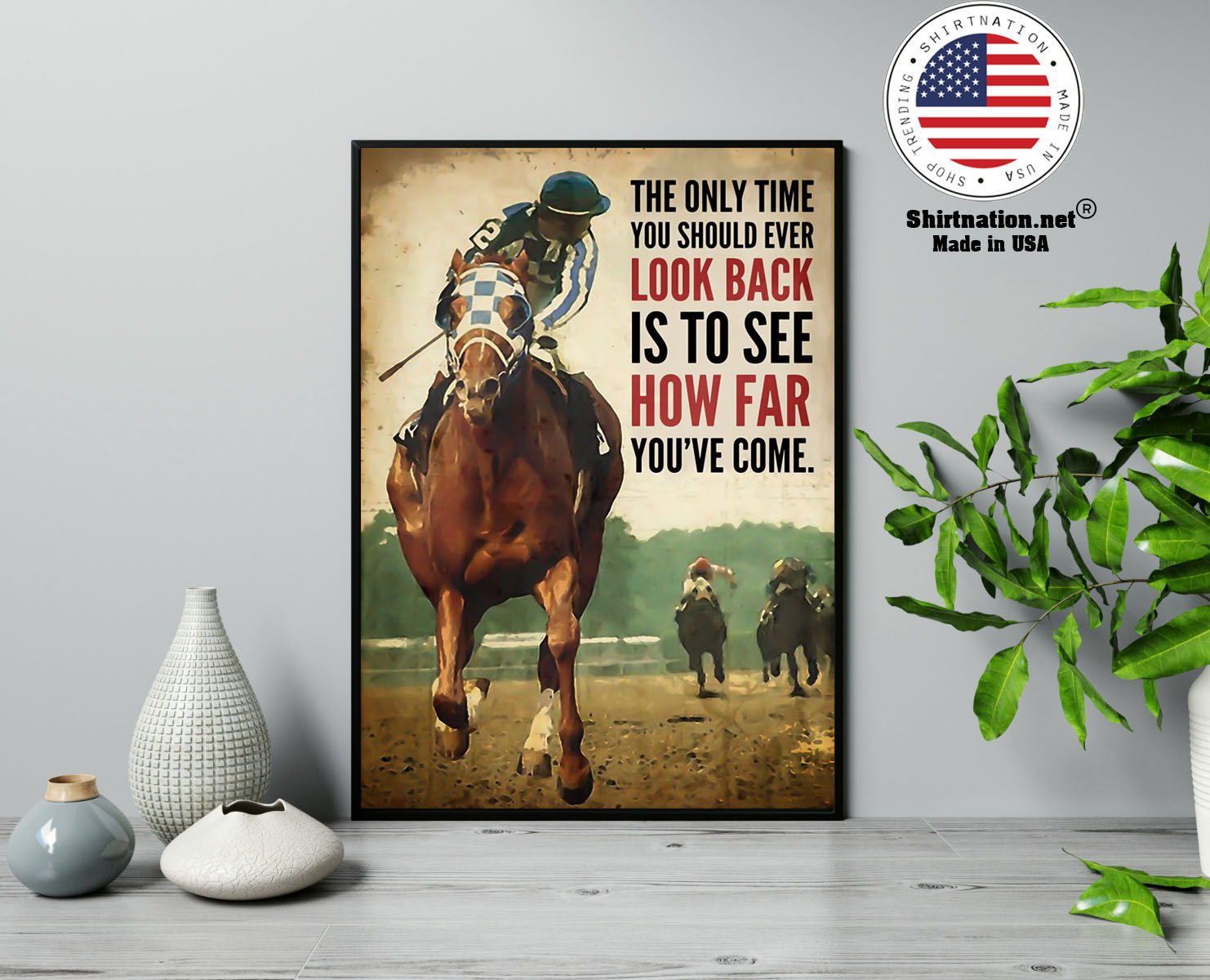 Racing horse The only time you should ever look back is to see how far youve come poster 17