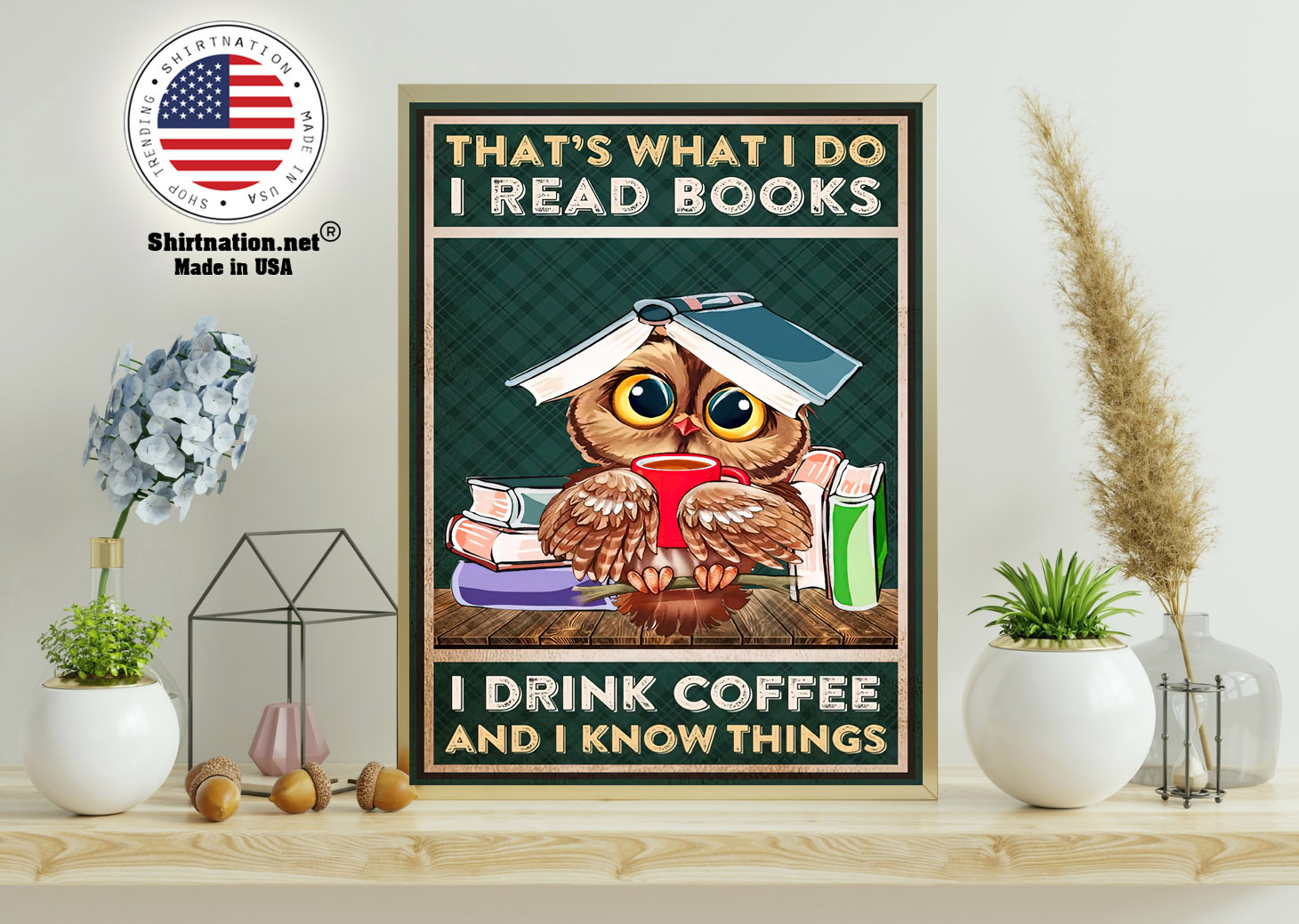 Thats what I do I read books I drink coffee and I know things poster 11