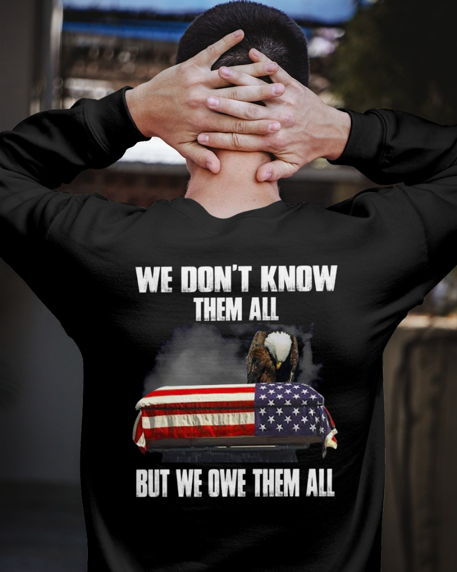 Veteran We dont know them all but we owe them all shirt 13 1