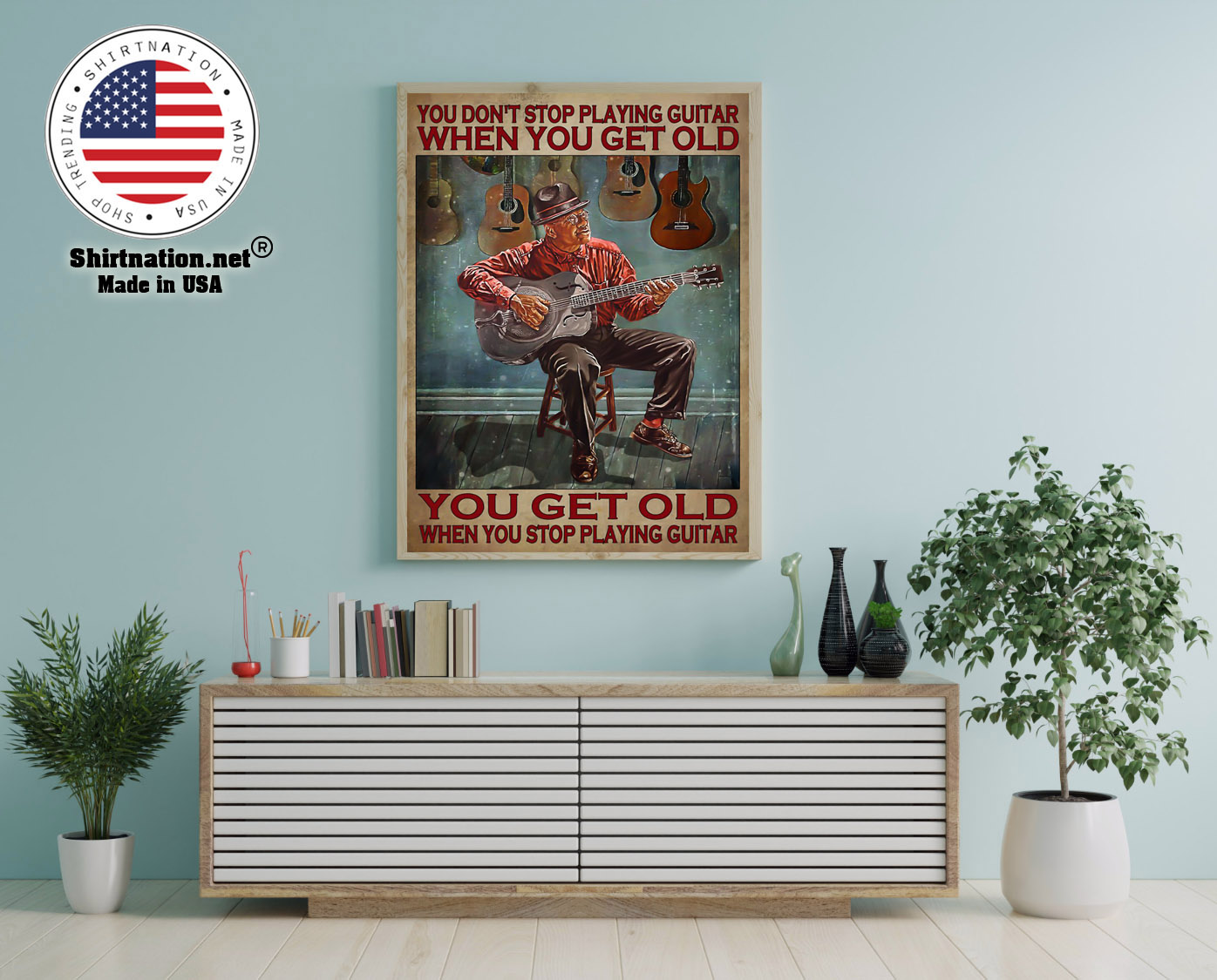 You dont stop playing guitar when you get old poster 12