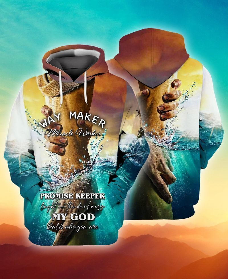 Jesus Way Maker Miracle Worker Promise Keeper Light In The Darkness My God That Is Who You Are 3D Hoodie