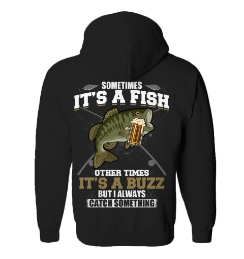 Sometimes Its A Fish Other Times Its A Buzz But I Always Catch Something Shirt Hoodie3